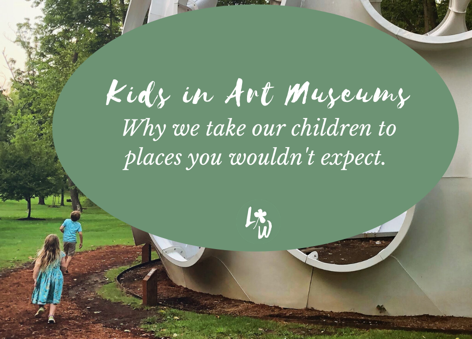 Kids in Art Museums: Why We Take our Kids to Places You Wouldn't Expect